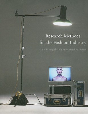 Research Methods for the Fashion Industry By Flynn, Judy Zaccagnini/ Foster, Irene M.